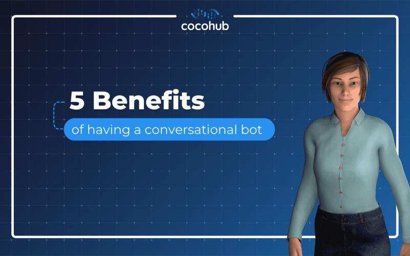 5 Benefits of having a conversational bot